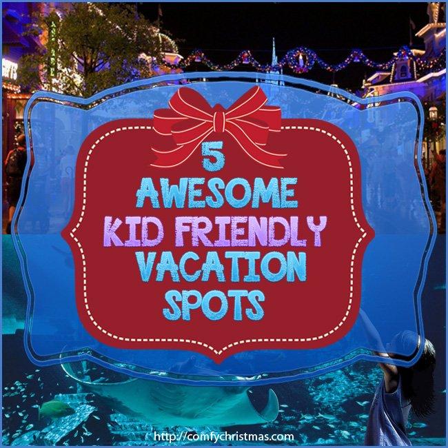 5 Kid Friendly Vacation spots