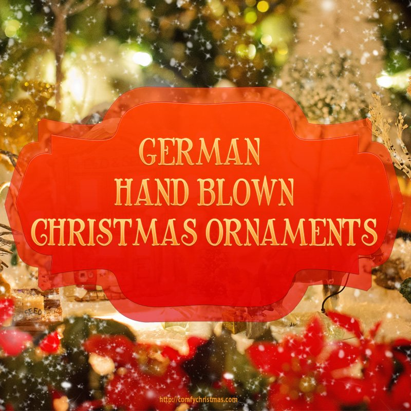 German Hand Blown Christmas Ornaments • Comfy Christmas