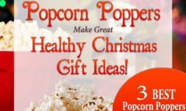 Home Popcorn Poppers Make Healthy Christmas Gift Ideas!